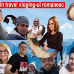 Noi vlogeri romani de travel ce merita urmariti